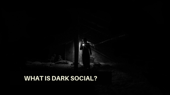 What is dark social?